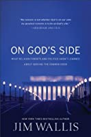 On God's Side: What Religion Forgets and Politics Hasn't Learned about Serving the Common Good