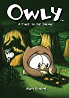 Owly Volume 4: A Time to be Brave: v. 4