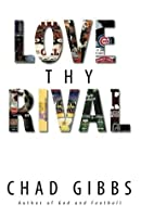 Love Thy Rival: What Sports' Greatest Rivalries Teach Us About Loving Our Enemies