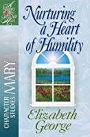 Nurturing a Heart of Humility: The Life of Mary (Woman After God's Own Heart Series)
