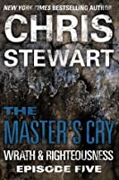 The Master's Cry: Wrath & Righteousness: Episode Five