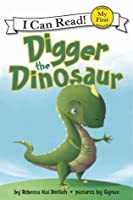 Digger the Dinosaur: My First I Can Read