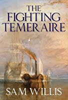 The Fighting Temeraire (Hearts of Oak Trilogy)