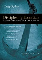 Discipleship Essentials: A Guide to Building Your Life in Christ (The Essentials Set)