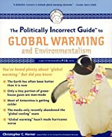 The Politically Incorrect Guide to Global Warming: And Environmentalism (Politically Incorrect Guides)