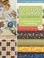 Quilter's Academy Sophomore Year: A Skill-building Course in Quiltmaking: 2