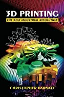 3D Printing: The Next Industrial Revolution
