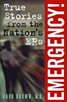 Emergency!:: True Stories from the Nation's ERs