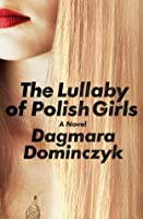 The Lullaby of Polish Girls: A Novel
