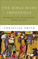 Bible Made Impossible, The: Moving from Biblicism to a Truly Evangelical Reading of Scripture