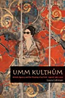 Umm Kulthum: Artistic Agency and the Shaping of an Arab Legend, 1967-2007 (Music Culture)