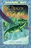 The Dragon at the North Pole (Dragon Keepers #6)