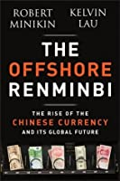 The Offshore Renminbi: The Rise of the Chinese Currency and Its Global Future