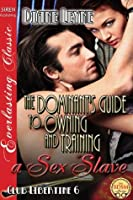 The Dominant's Guide to Owning and Training a Sex Slave [Club Libertine 6]