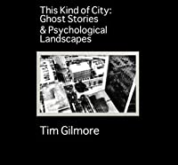 This Kind of City: Ghost Stories and Psychological Landscapes