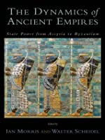 The Dynamics of Ancient Empires: State Power from Assyria to Byzantium (Oxford Studies in Early Empires)