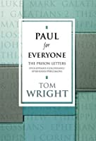 Paul for Everyone:The Prison Letters - Ephesians, Philippians, Colossians and Philemon (New Testament for Everyone)