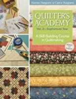 Quilters Academy Vol. 2 Sophomore Year: A Skill-Building Course in Quiltmaking (Quilter's Academy)