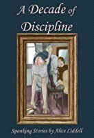 A Decade of Discipline: A Collection of Spanking Stories