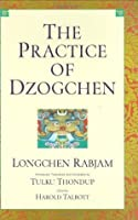 The Practice Of Dzogchen: An Anthology Of Longchen Rabjum's Writings On Dzogpa Chenpo
