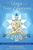 The Yoga of the Nine Emotions: The Tantric Practice of Rasa Sadhana