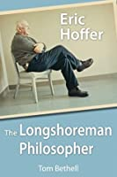 Eric Hoffer: The Longshoreman Philosopher (Hoover Institution Press Publication)