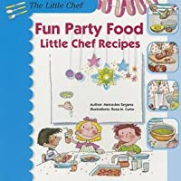 Fun Party Food: Little Chef Recipes