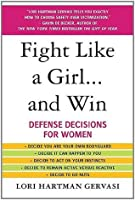 Fight Like a Girl...and Win: Defense Decisions for Women