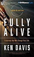 Fully Alive: A Journey That Will Change Your Life
