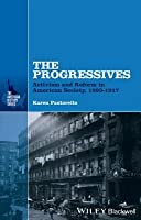 The Progressives: Activism and Reform in American Society, 1893 - 1917