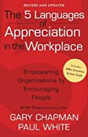 The 5 Languages of Appreciation in the Workplace: Empowering Organizations by Encouraging People