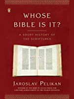 Whose Bible Is It? A Short History of the Scriptures