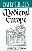 Daily Life in Medieval Europe (The Greenwood Press Daily Life Through History Series)