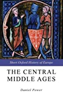 The Central Middle Ages (The Short Oxford History of Europe)
