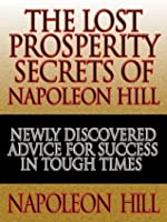 The Lost Prosperity Secrets of Napoleon Hill: Newly Discovered Advice for Success in Tough Times  from the Renowned Author of Think and Grow Rich (Your Coach in a Box)