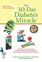 The 30-Day Diabetes Miracle: Lifestyle Center of America's Complete Program for Overcoming Diabetes, Restoring Health,a nd Rebuilding Natural Vitality