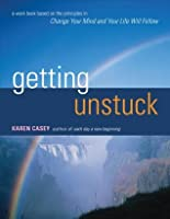 Getting Unstuck: A Workbook Based on the Principles in Change Your Mind and Your Life Will Follow