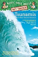 Tsunamis and Other Natural Disasters (Magic Tree House Fact Tracker #15)