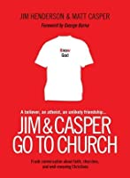 Jim and Casper Go to Church: Frank Conversation about Faith, Churches, and Well-Meaning Christians