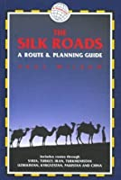 The Silk Roads: A Route and Planning Guide
