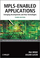 MPLS-Enabled Applications: Emerging Developments and New Technologies (Wiley Series on Communications Networking & Distributed Systems)