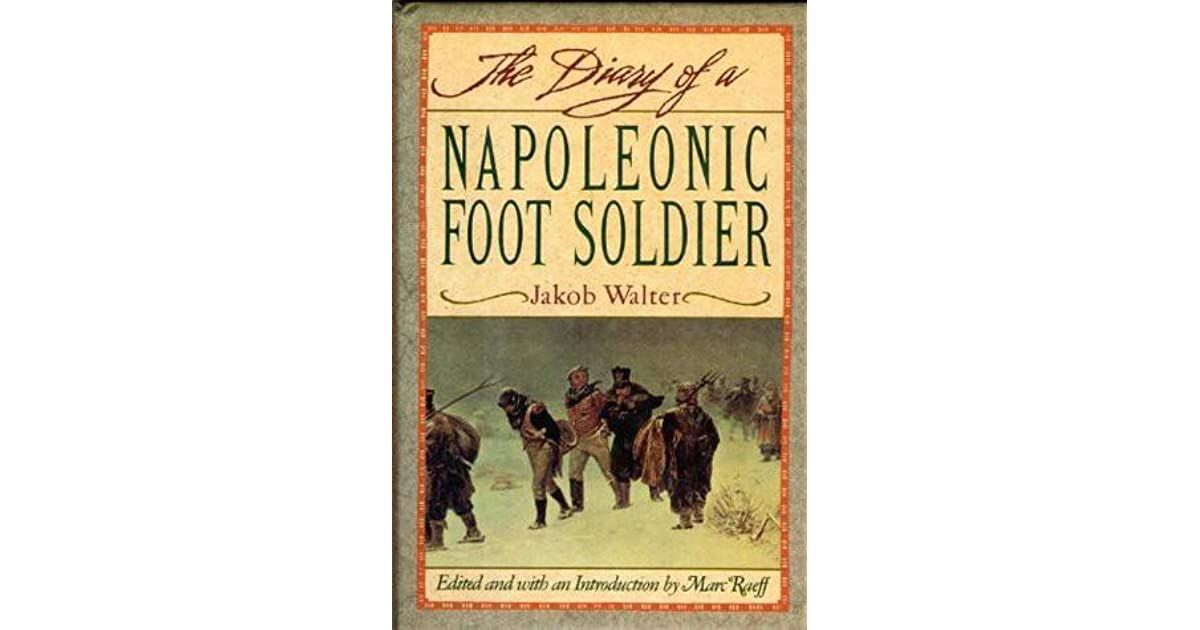 essay diary napoleonic foot soldier Free literature essay and research there are several things that unite the diary of a napoleonic foot soldier by jacob walter and all quiet on the western.