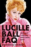 Lucille Ball FAQ: Everything Left to Know About America's Favorite Redhead (FAQ (Applause))
