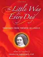 The Little Way for Every Day: Thoughts from Therese of Lisieux