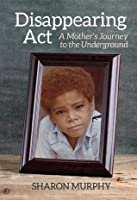 Disappearing Act: A Mother's Journey to the Underground