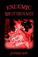 Endemic Rise of the Plague (Rise of the Plague Series)