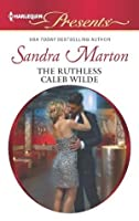 The Ruthless Caleb Wilde (The Wilde Brothers #2)