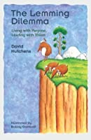 The Lemming Dilemma: Living with Purpose, Leading with Vision (Learning Fables Series)