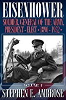 Eisenhower, Vol. 1: Soldier, General of the Army, President-Elect, 1890-1952 (Eisenhower Biography)