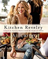 Kitchen Revelry: A Year of Festive Menus from My Home to Yours